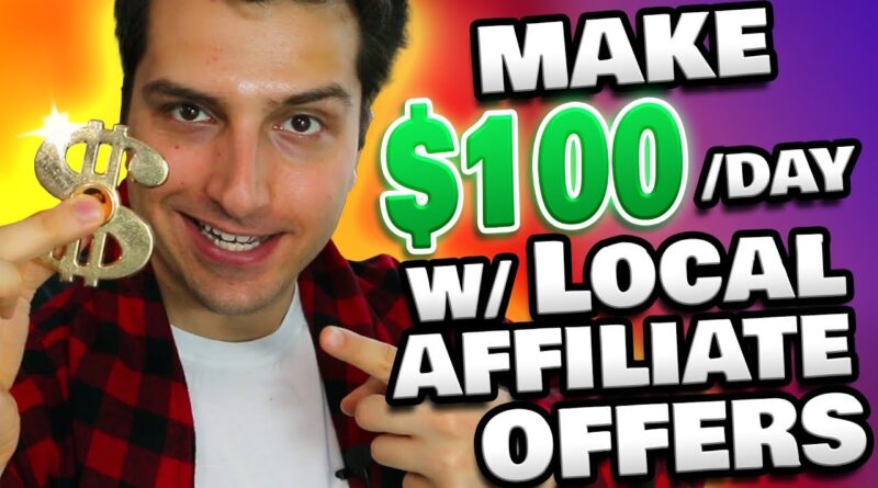 How to Make $100 a Day Online w/ Local Affiliate Offers ($1 TRILLION Market)